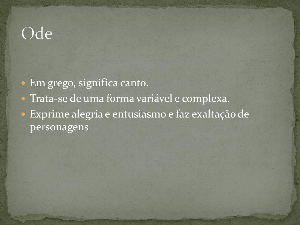 Em grego, significa canto. Trata-se de uma forma variável e complexa. Exprime alegria e entusiasmo e faz exaltação de personagens