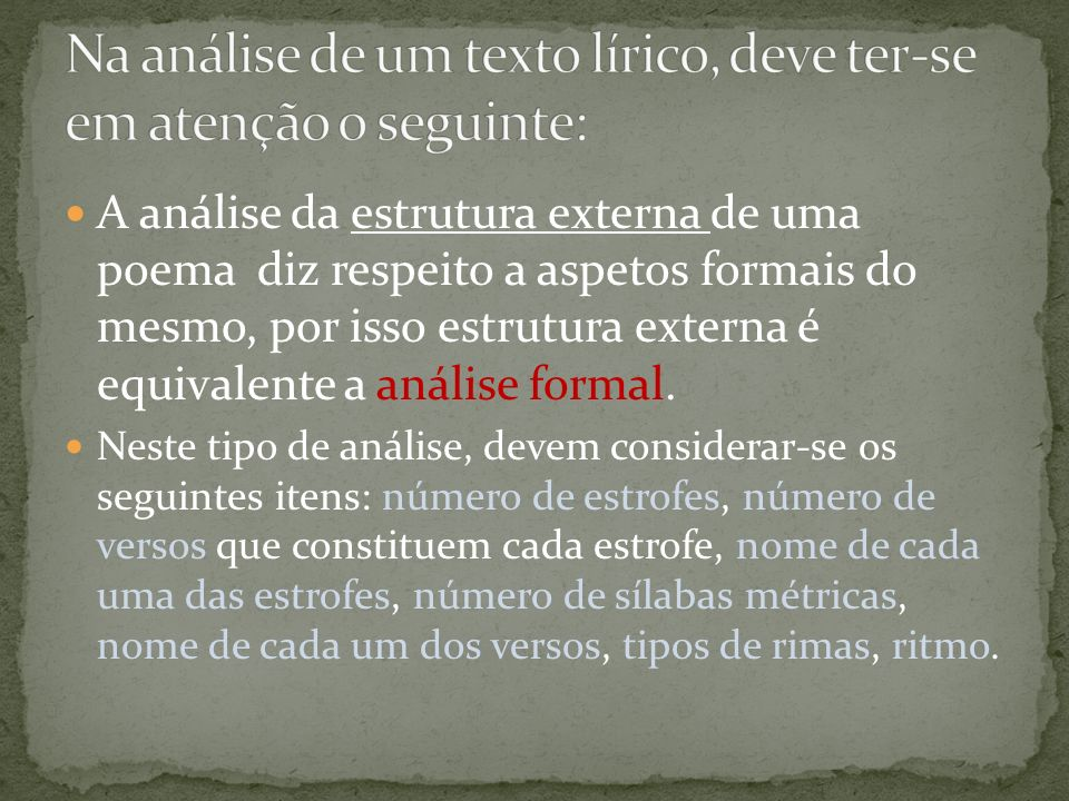 A análise da estrutura interna, consiste na análise do conteúdo da mensagem, na qual o poema pode ser dividido em partes, relacionam-se as diferentes partes (adições, oposições, associações e paralelismo léxico- semântico), encontram-se o tema e o assunto, relaciona-se o título com o conteúdo, etc.