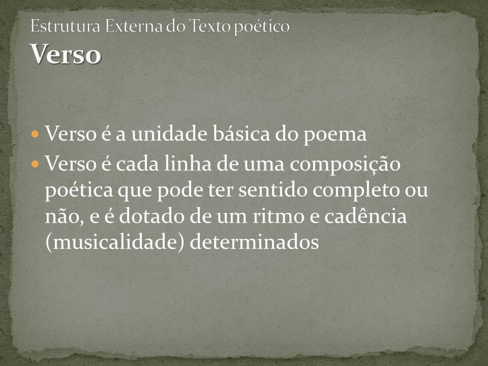 Verso é a unidade básica do poema Verso é cada linha de uma composição poética que pode ter sentido completo ou não, e é dotado de um ritmo e cadência