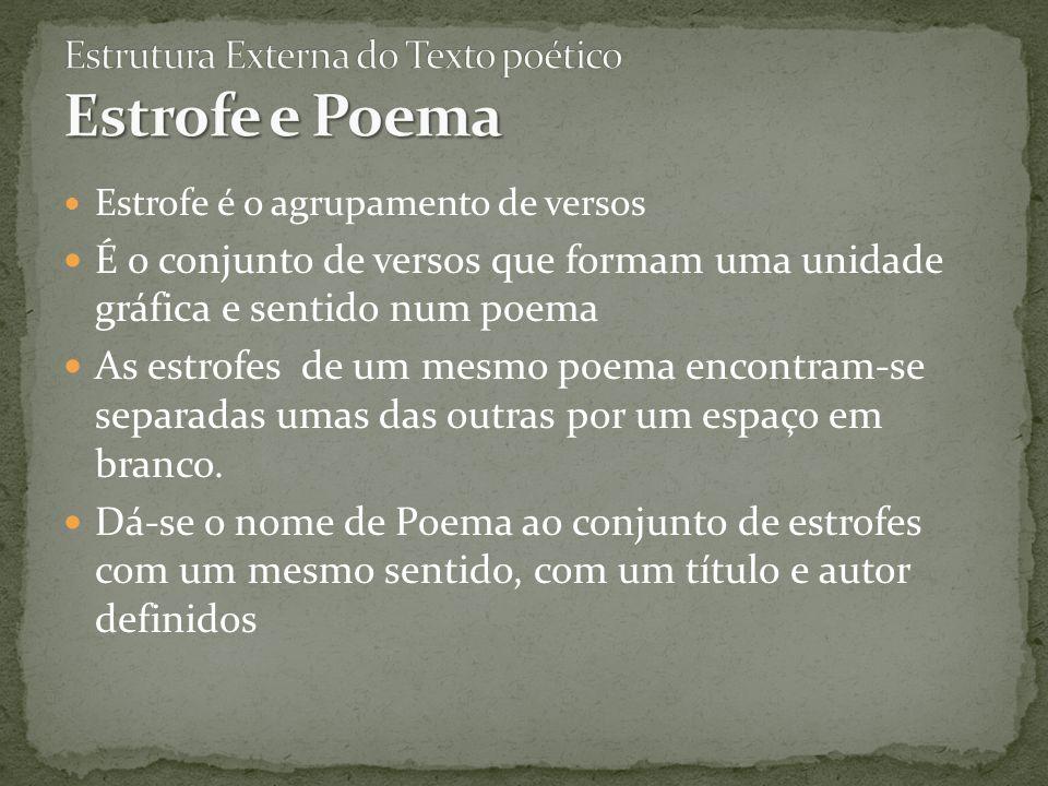 Estrofe é o agrupamento de versos É o conjunto de versos que formam uma unidade gráfica e sentido num poema As estrofes de um mesmo poema encontram-se