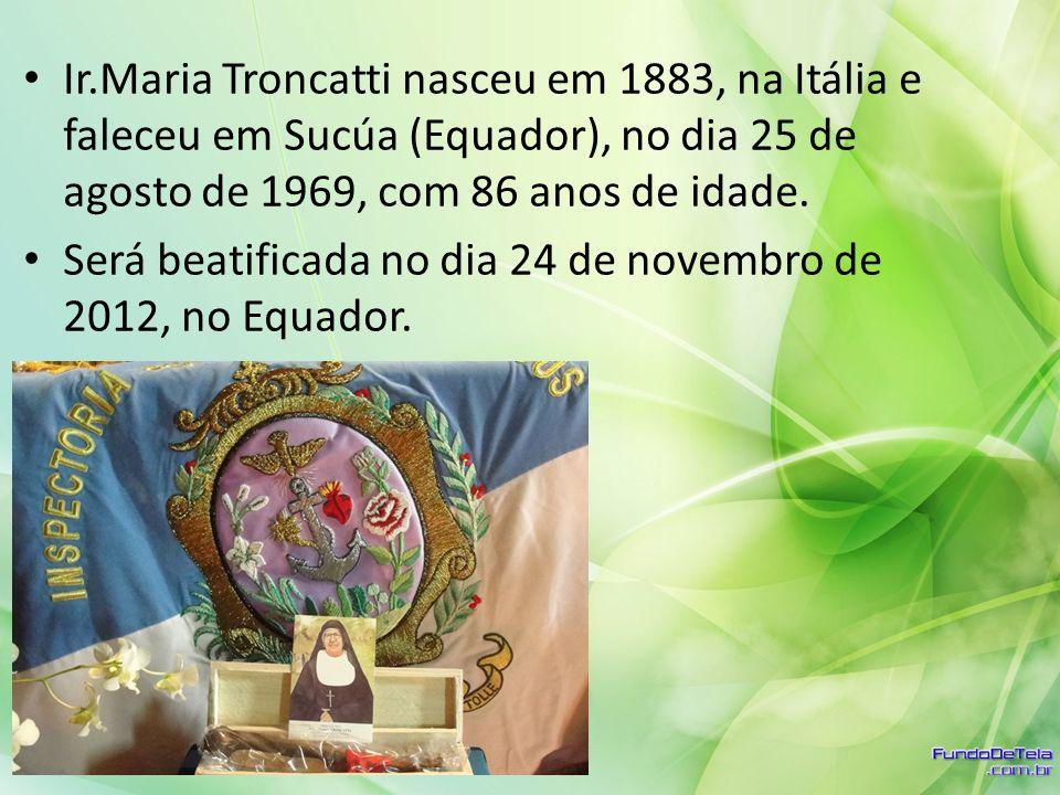 Ir.Maria Troncatti nasceu em 1883, na Itália e faleceu em Sucúa (Equador), no dia 25 de agosto de 1969, com 86 anos de idade. Será beatificada no dia