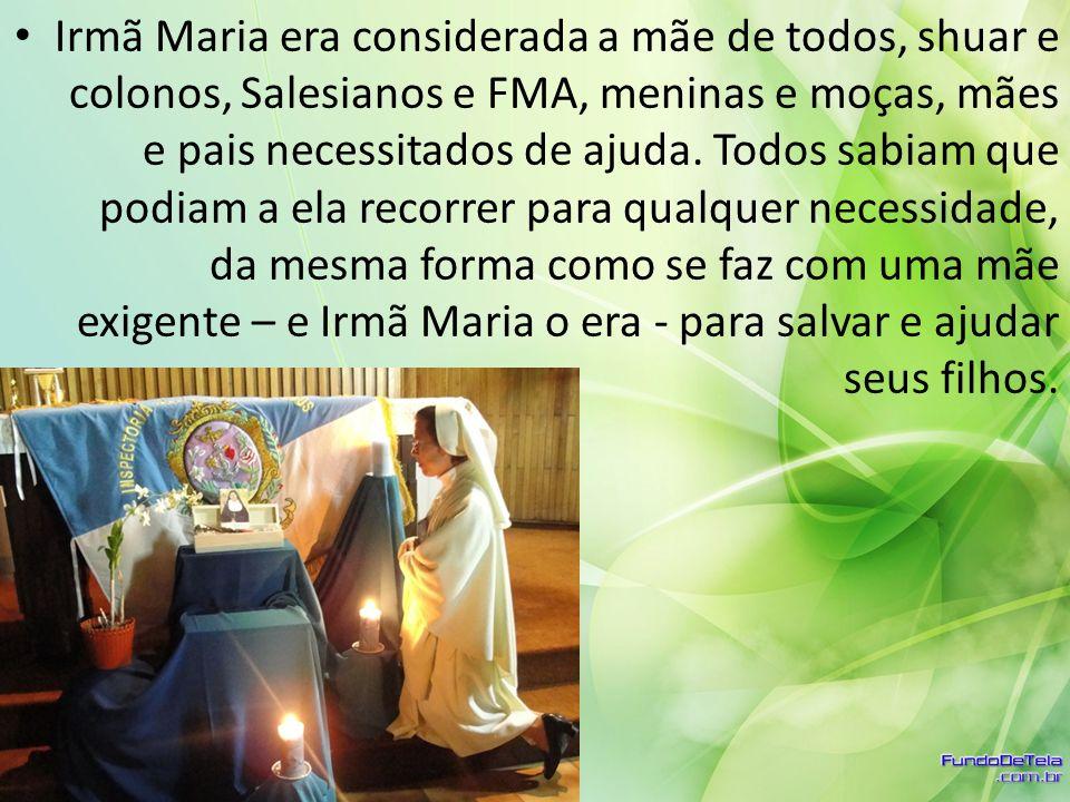 Irmã Maria era considerada a mãe de todos, shuar e colonos, Salesianos e FMA, meninas e moças, mães e pais necessitados de ajuda. Todos sabiam que pod
