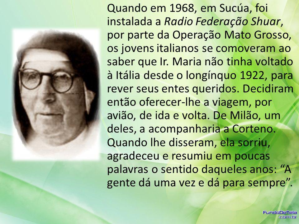 Quando em 1968, em Sucúa, foi instalada a Radio Federação Shuar, por parte da Operação Mato Grosso, os jovens italianos se comoveram ao saber que Ir.