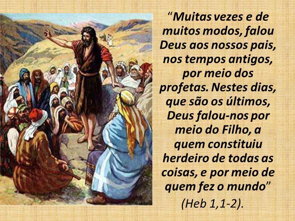 Muitas vezes e de muitos modos, falou Deus aos nossos pais, nos tempos antigos, por meio dos profetas. Nestes dias, que são os últimos, Deus falou-nos