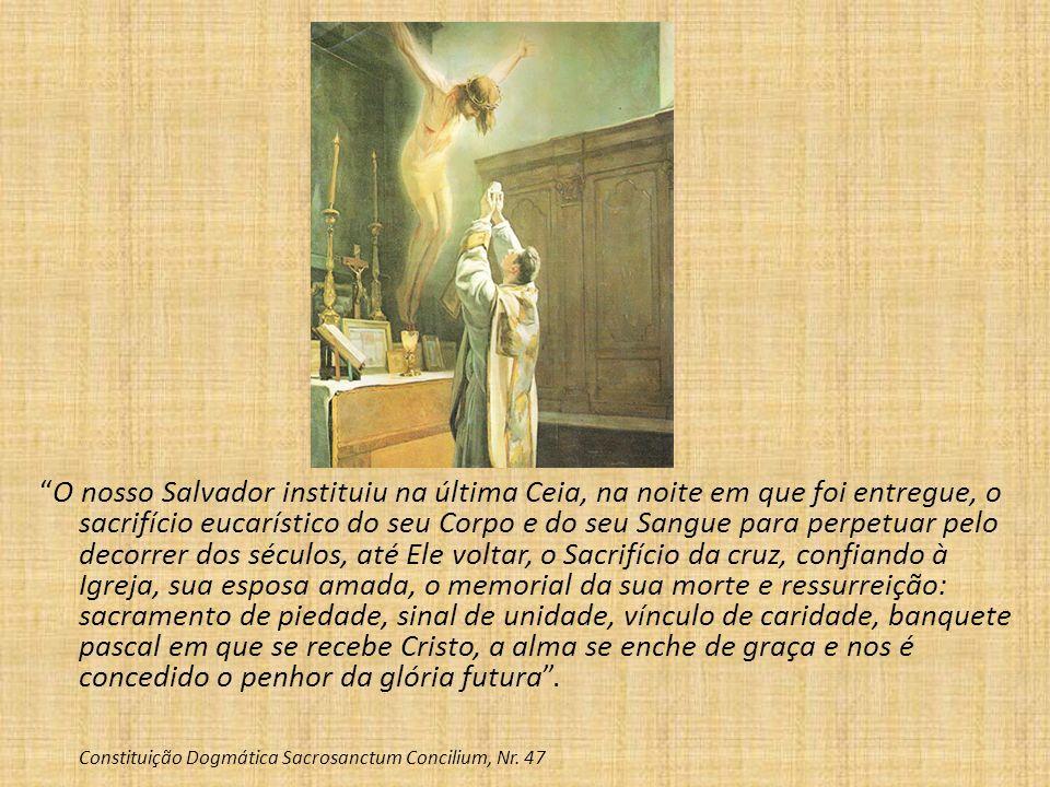 O nosso Salvador instituiu na última Ceia, na noite em que foi entregue, o sacrifício eucarístico do seu Corpo e do seu Sangue para perpetuar pelo dec