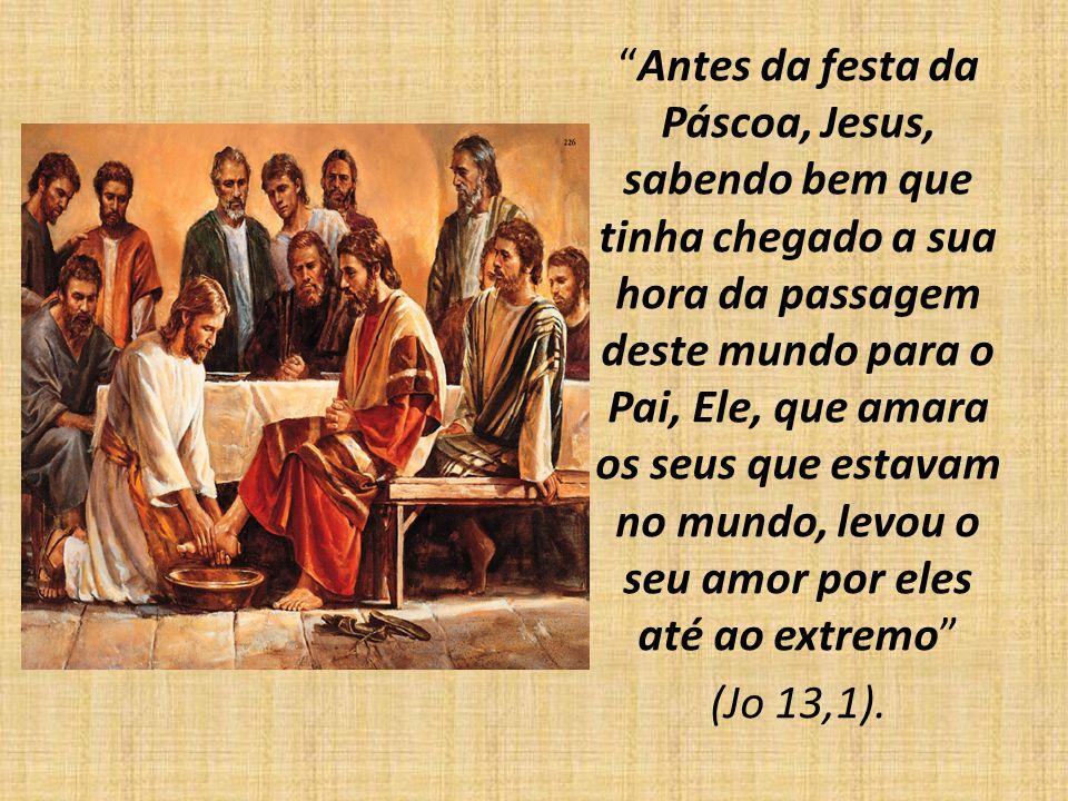 Antes da festa da Páscoa, Jesus, sabendo bem que tinha chegado a sua hora da passagem deste mundo para o Pai, Ele, que amara os seus que estavam no mu