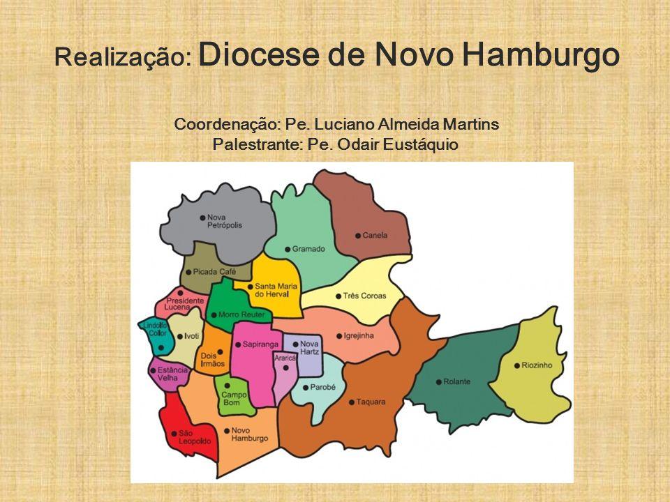 Realização: Diocese de Novo Hamburgo Coordenação: Pe. Luciano Almeida Martins Palestrante: Pe. Odair Eustáquio