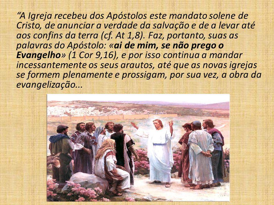 A Igreja recebeu dos Apóstolos este mandato solene de Cristo, de anunciar a verdade da salvação e de a levar até aos confins da terra (cf. At 1,8). Fa