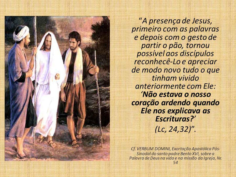 A presença de Jesus, primeiro com as palavras e depois com o gesto de partir o pão, tornou possível aos discípulos reconhecê-Lo e apreciar de modo nov