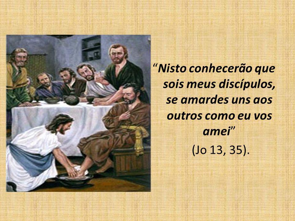 Nisto conhecerão que sois meus discípulos, se amardes uns aos outros como eu vos amei (Jo 13, 35).