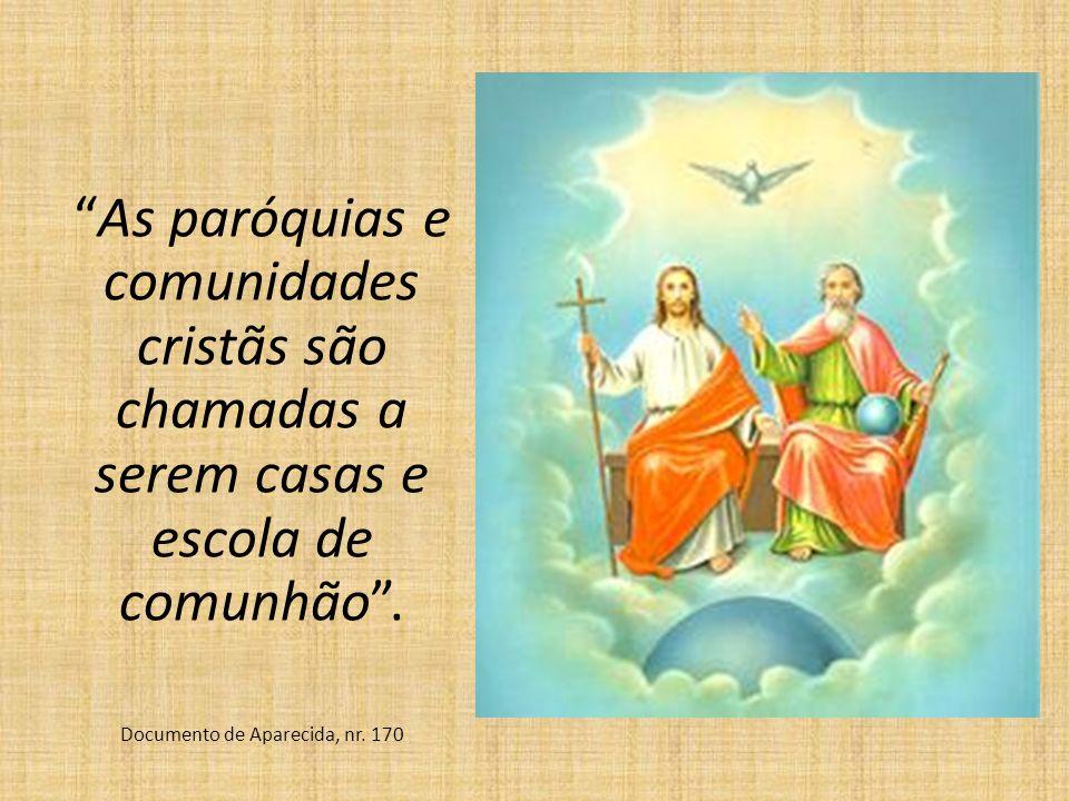 As paróquias e comunidades cristãs são chamadas a serem casas e escola de comunhão. Documento de Aparecida, nr. 170