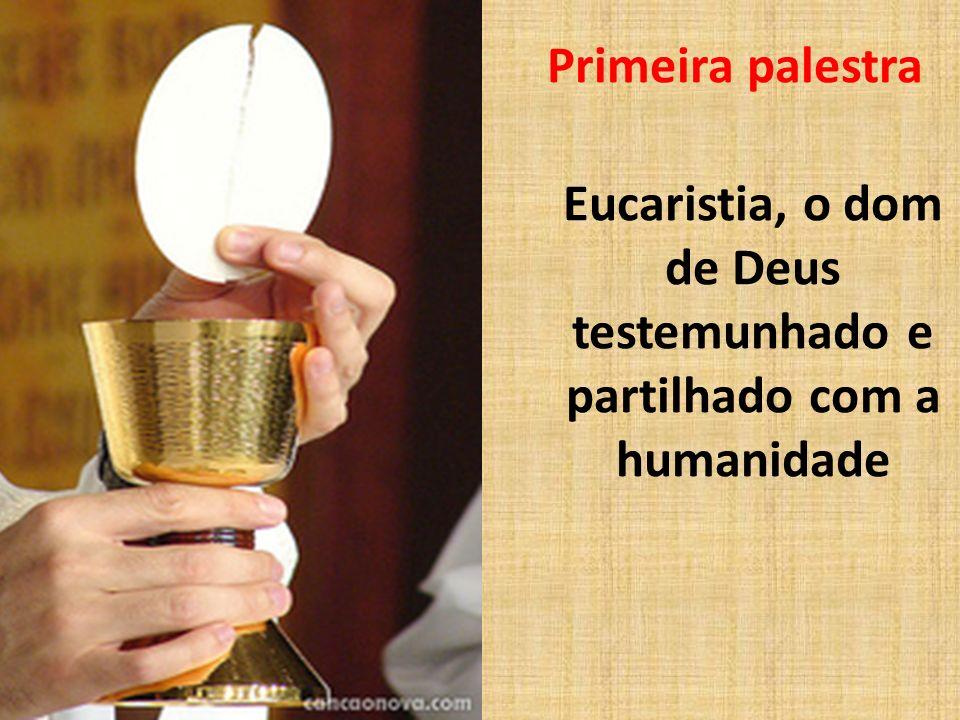 Primeira palestra Eucaristia, o dom de Deus testemunhado e partilhado com a humanidade