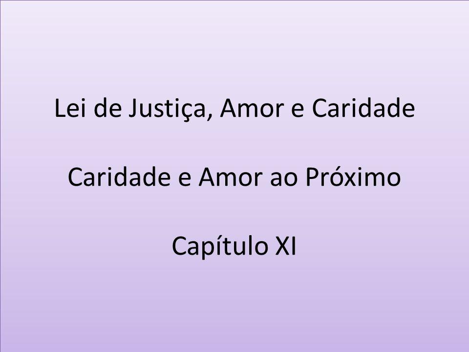 Lei de Justiça, Amor e Caridade Caridade e Amor ao Próximo Capítulo XI