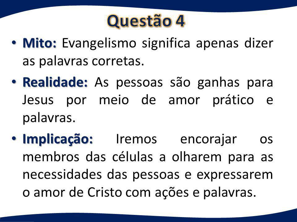 Mito: Mito: Evangelismo significa apenas dizer as palavras corretas. Realidade: Realidade: As pessoas são ganhas para Jesus por meio de amor prático e
