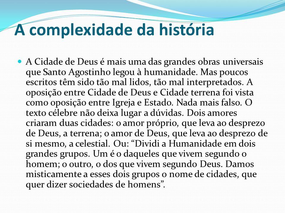 A complexidade da história A Cidade de Deus é mais uma das grandes obras universais que Santo Agostinho legou à humanidade. Mas poucos escritos têm si
