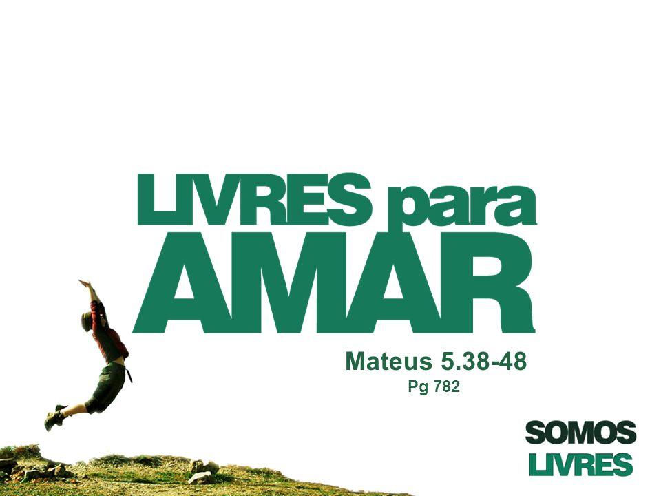 Mateus 5.38-48 Pg 782