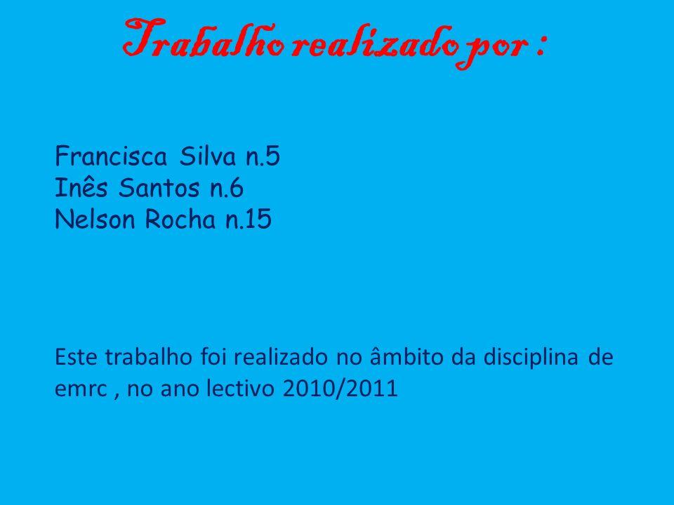 Trabalho realizado por : Francisca Silva n.5 Inês Santos n.6 Nelson Rocha n.15 Este trabalho foi realizado no âmbito da disciplina de emrc, no ano lec