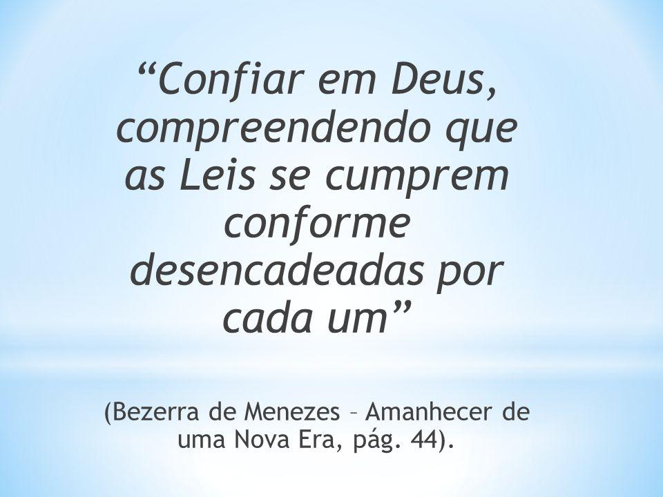 Confiar em Deus, compreendendo que as Leis se cumprem conforme desencadeadas por cada um (Bezerra de Menezes – Amanhecer de uma Nova Era, pág. 44).