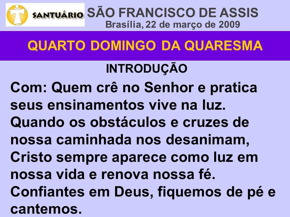 Brasília, 22 de março de 2009 INTRODUÇÃO Com: Quem crê no Senhor e pratica seus ensinamentos vive na luz. Quando os obstáculos e cruzes de nossa camin
