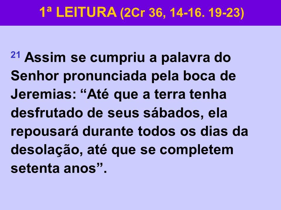21 Assim se cumpriu a palavra do Senhor pronunciada pela boca de Jeremias: Até que a terra tenha desfrutado de seus sábados, ela repousará durante tod