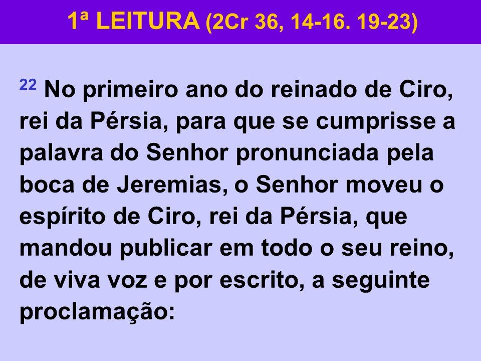 22 No primeiro ano do reinado de Ciro, rei da Pérsia, para que se cumprisse a palavra do Senhor pronunciada pela boca de Jeremias, o Senhor moveu o es