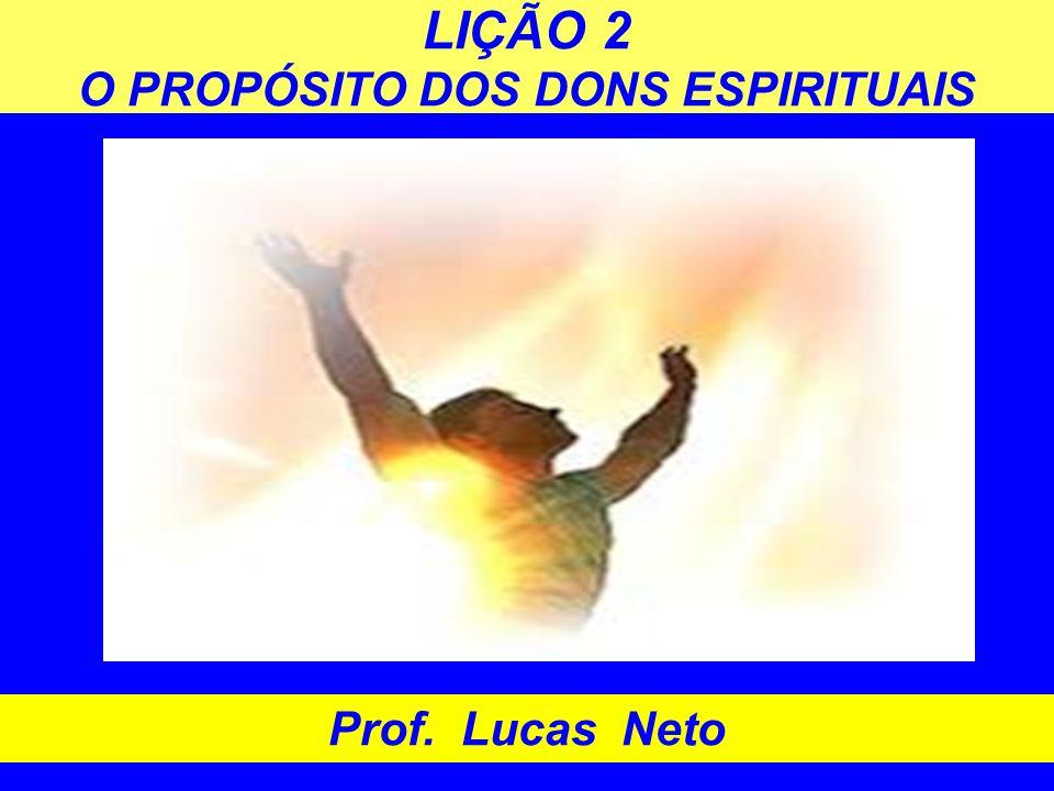 LIÇÃO 2 O PROPÓSITO DOS DONS ESPIRITUAIS Prof. Lucas Neto