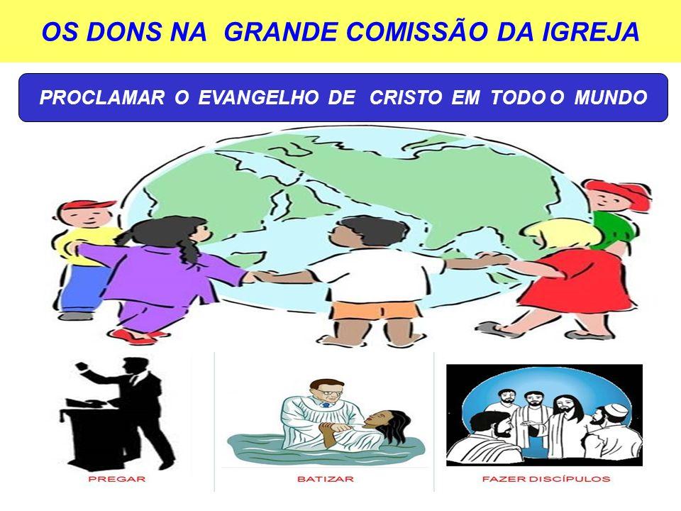 OS DONS NA GRANDE COMISSÃO DA IGREJA PROCLAMAR O EVANGELHO DE CRISTO EM TODO O MUNDO