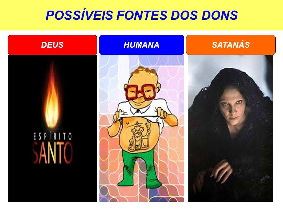 POSSÍVEIS FONTES DOS DONS HUMANADEUSSATANÁS