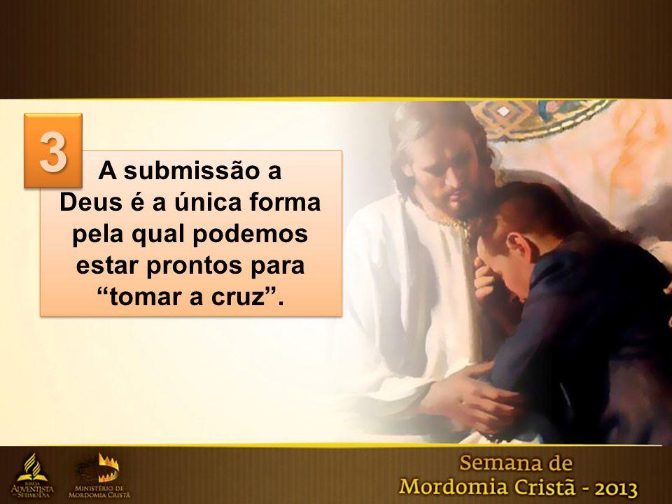 A submissão a Deus é a única forma pela qual podemos estar prontos para tomar a cruz. A submissão a Deus é a única forma pela qual podemos estar pront