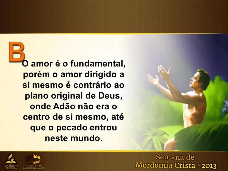 O amor é o fundamental, porém o amor dirigido a si mesmo é contrário ao plano original de Deus, onde Adão não era o centro de si mesmo, até que o peca