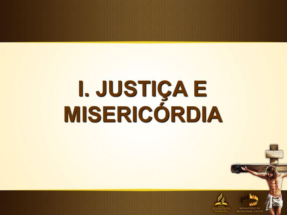I. JUSTIÇA E MISERICÓRDIA