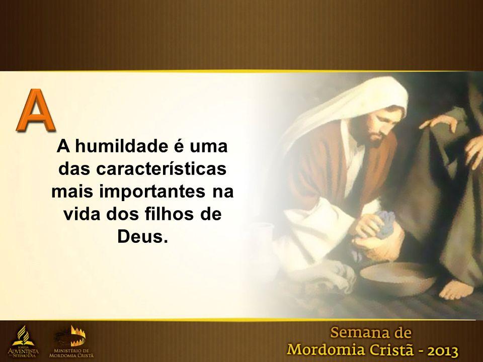 A humildade é uma das características mais importantes na vida dos filhos de Deus.