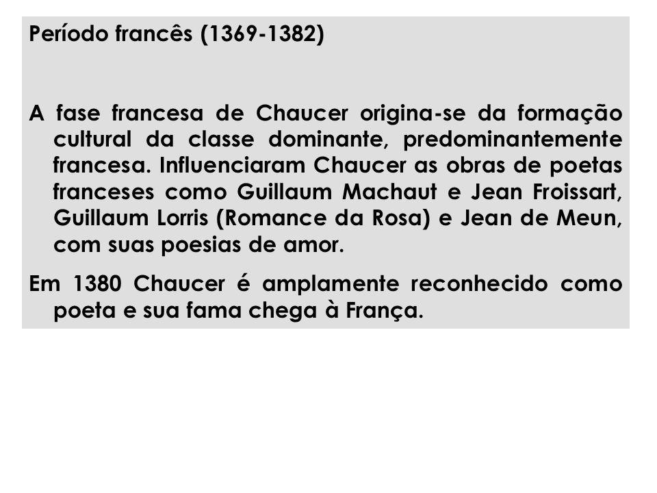 Período francês (1369-1382) A fase francesa de Chaucer origina-se da formação cultural da classe dominante, predominantemente francesa.