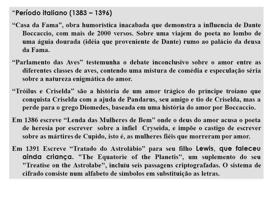 Período italiano (1383 – 1396) Casa da Fama, obra humorística inacabada que demonstra a influencia de Dante Boccaccio, com mais de 2000 versos.