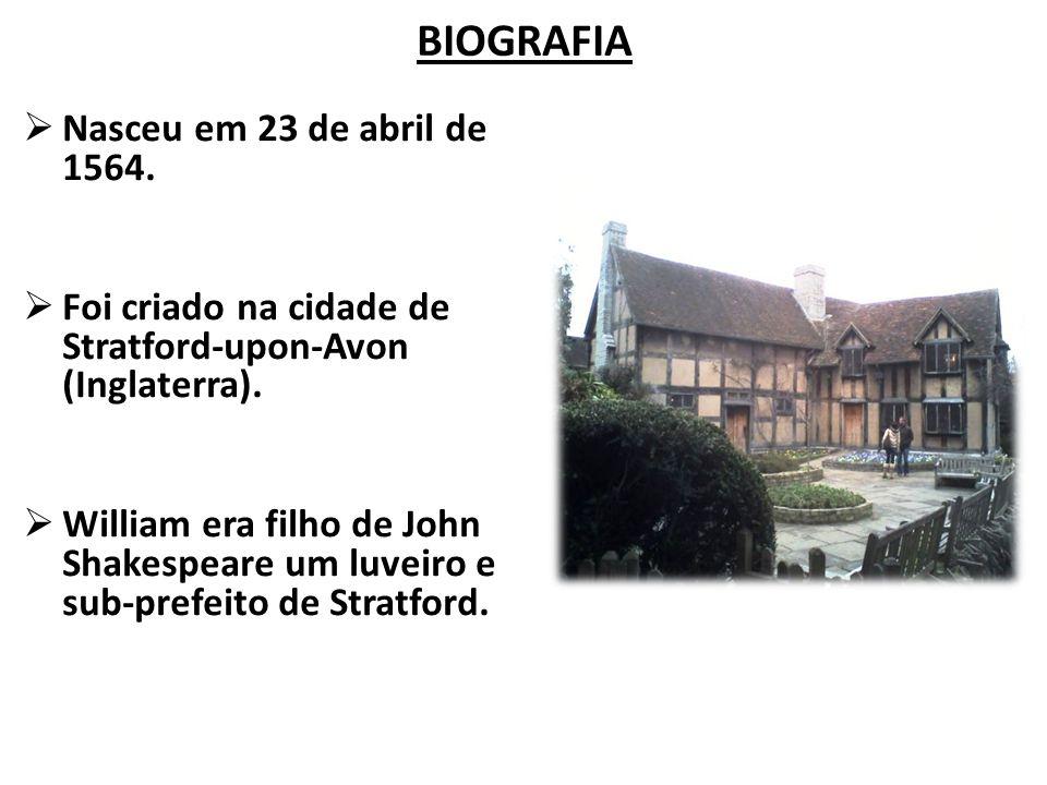 BIOGRAFIA Nasceu em 23 de abril de 1564.Foi criado na cidade de Stratford-upon-Avon (Inglaterra).