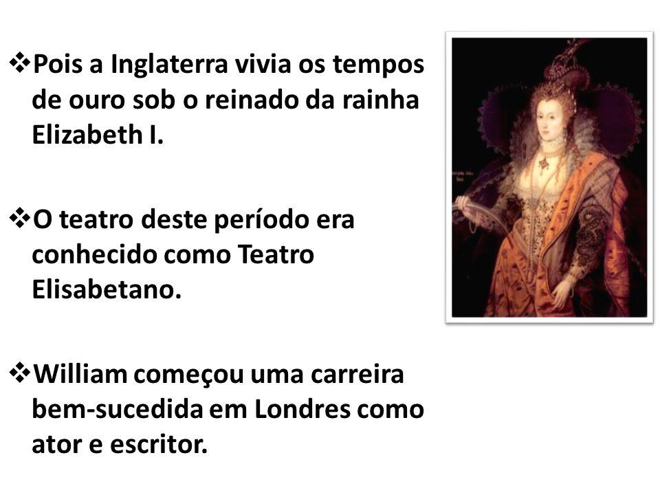Pois a Inglaterra vivia os tempos de ouro sob o reinado da rainha Elizabeth I.