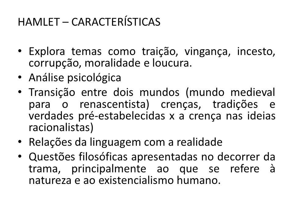 HAMLET – CARACTERÍSTICAS Explora temas como traição, vingança, incesto, corrupção, moralidade e loucura.