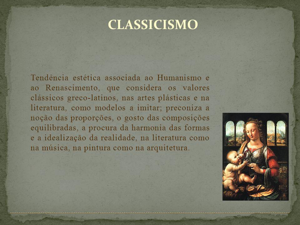 CLASSICISMO Tendência estética associada ao Humanismo e ao Renascimento, que considera os valores clássicos greco-latinos, nas artes plásticas e na li