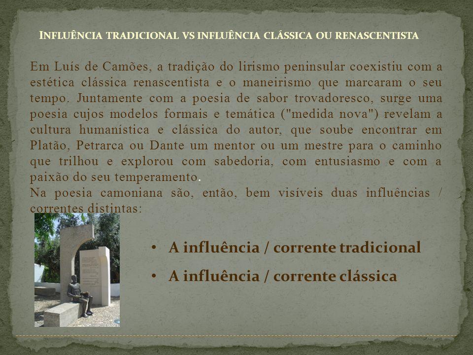 I NFLUÊNCIA TRADICIONAL VS INFLUÊNCIA CLÁSSICA OU RENASCENTISTA Em Luís de Camões, a tradição do lirismo peninsular coexistiu com a estética clássica