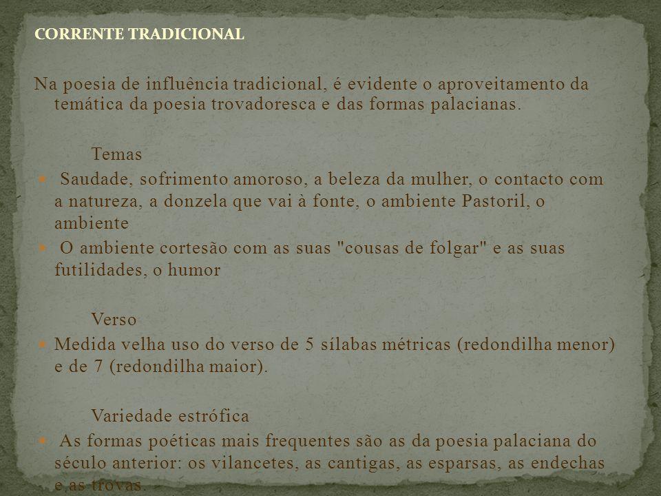 CORRENTE TRADICIONAL Na poesia de influência tradicional, é evidente o aproveitamento da temática da poesia trovadoresca e das formas palacianas. Tema
