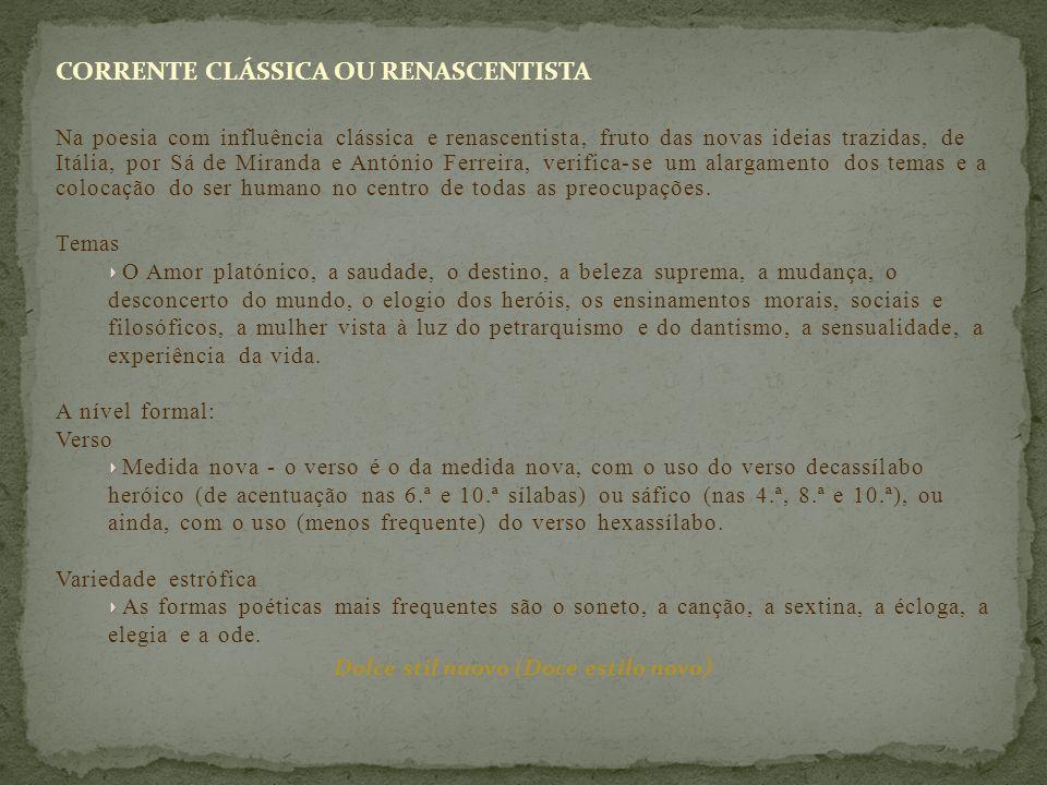 CORRENTE CLÁSSICA OU RENASCENTISTA Na poesia com influência clássica e renascentista, fruto das novas ideias trazidas, de Itália, por Sá de Miranda e
