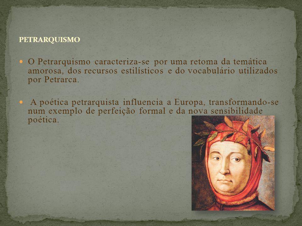 PETRARQUISMO O Petrarquismo caracteriza-se por uma retoma da temática amorosa, dos recursos estilísticos e do vocabulário utilizados por Petrarca. A p