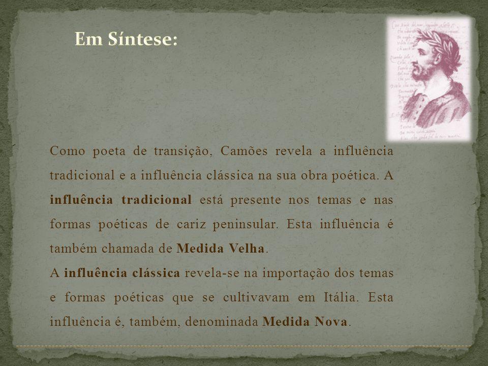 Como poeta de transição, Camões revela a influência tradicional e a influência clássica na sua obra poética. A influência tradicional está presente no