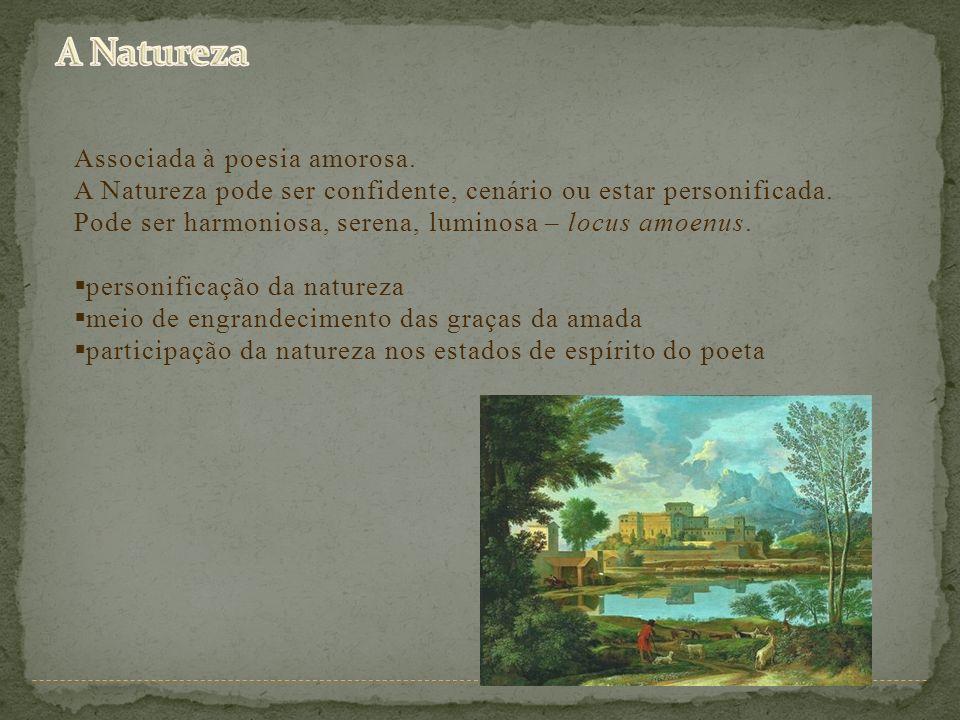 Associada à poesia amorosa. A Natureza pode ser confidente, cenário ou estar personificada. Pode ser harmoniosa, serena, luminosa – locus amoenus. per