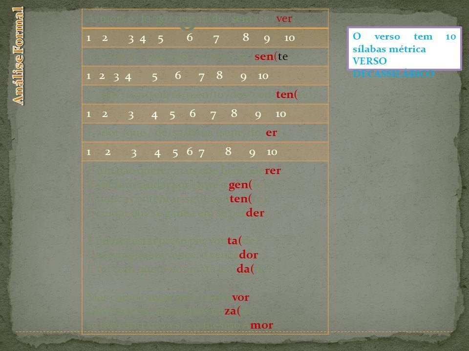 A/mor/ é/ fo/go/ que ar/de /sem /se /ver; 1 2 3 4 5 6 7 8 9 10 É/ fe/ri/da/ que /dói /e /não /se /sen(te); 1 2 3 4 5 6 7 8 9 10 É /um /con/ten/ta/men/
