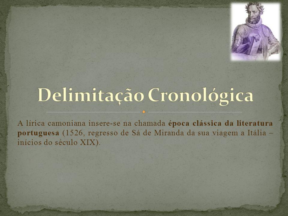 A lírica camoniana insere-se na chamada época clássica da literatura portuguesa (1526, regresso de Sá de Miranda da sua viagem a Itália – inícios do s