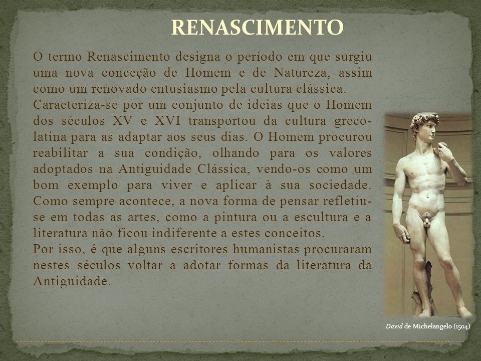 RENASCIMENTO O termo Renascimento designa o período em que surgiu uma nova conceção de Homem e de Natureza, assim como um renovado entusiasmo pela cul