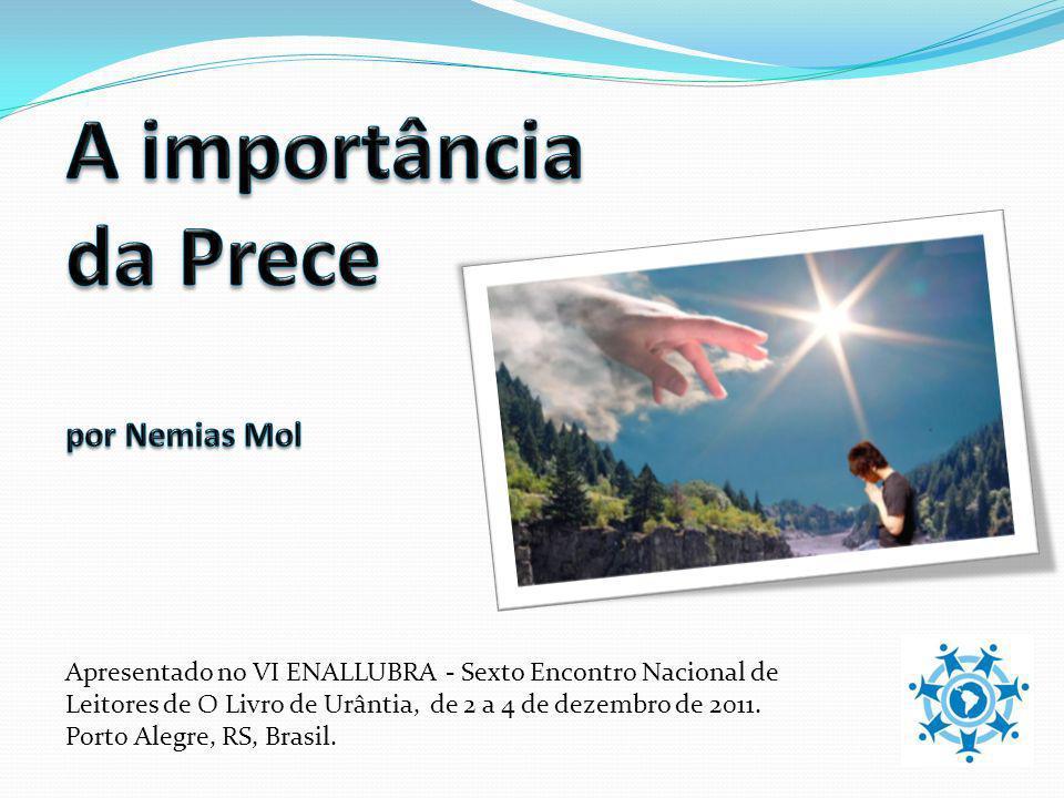 Apresentado no VI ENALLUBRA - Sexto Encontro Nacional de Leitores de O Livro de Urântia, de 2 a 4 de dezembro de 2011. Porto Alegre, RS, Brasil.