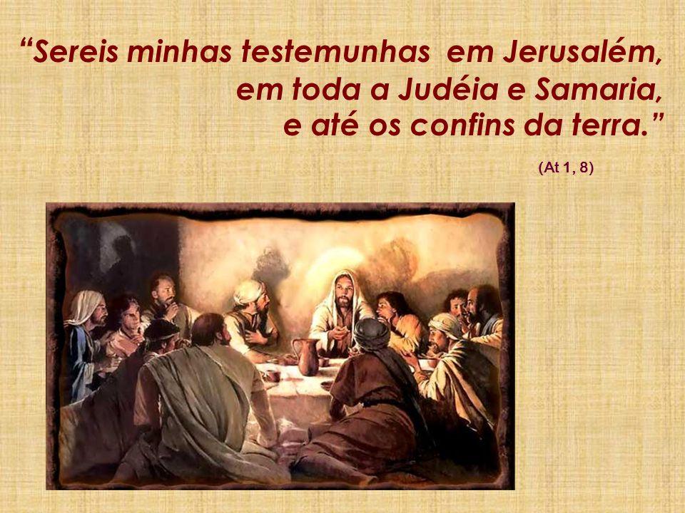 Sereis minhas testemunhas em Jerusalém, em toda a Judéia e Samaria, e até os confins da terra.