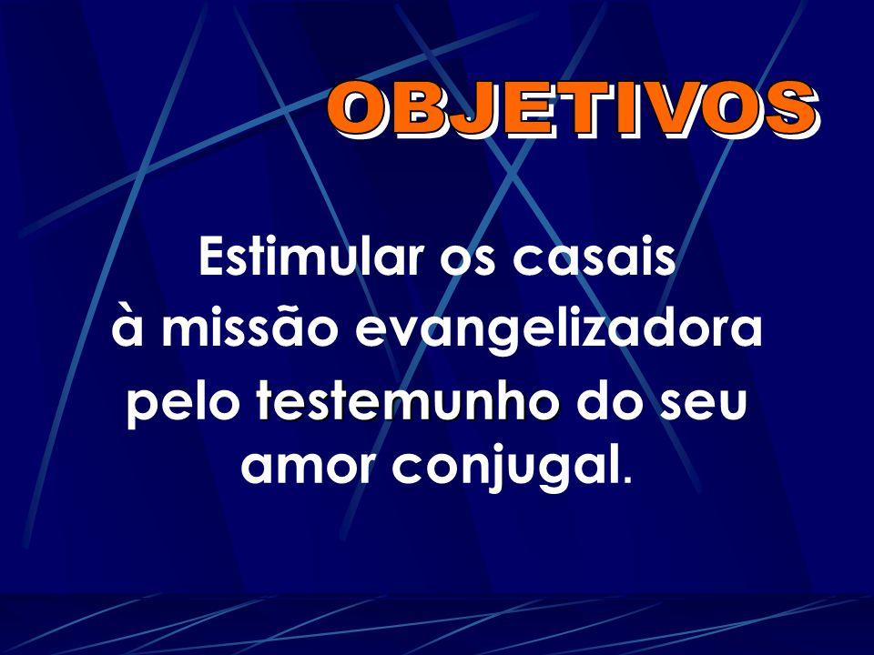 Estimular os casais à missão evangelizadora pelo testemunho testemunho do seu amor conjugal.
